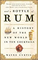 And a Bottle of Rum, a History of the World in Ten Cocktails