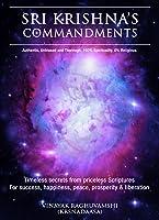 Sri Krishna's Commandments: Timeless Secrets From Priceless Scriptures