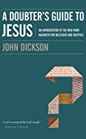 A Doubter's Guide to Jesus: An Introduction to the Man from Nazareth for Believers and Skeptics