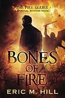 Bones Of Fire: A Spiritual Warfare Novel (The Fire Series) (Volume 1)