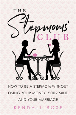 The Stepmoms' Club How to Be a Stepmom without Losing Your Money, Your Mind, and Your Marriage