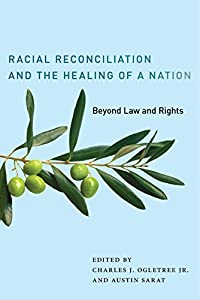 Racial Reconciliation and the Healing of a Nation: Beyond Law and Rights (The Charles Hamilton Houston Institute Series on Race and Justice)