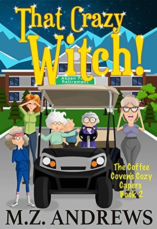 That Crazy Witch! by M.Z. Andrews