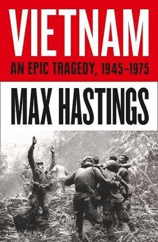 Vietnam: An Epic Tragedy 1945-1975