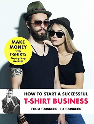Step-by-Step Guide: How to Start a T-Shirt Business and Earn Passive Income, from Entrepreneurs - for Entrepreneurs: Learn from entrepreneurs how to start your own t-shirt business an earn money