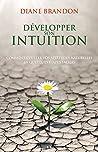 Développer son intuition: Comment éveiller vos aptitudes naturelles en quelques étapes faciles