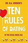 Dr. R. A. Vernon's Ten Rules Of Dating: In The Social Media Age