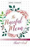 The Peaceful Mom: Building a Healthy Foundation with Christ as Lord