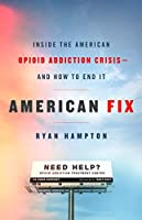 American Fix: Inside the Opioid Addiction Crisis - and How to End It