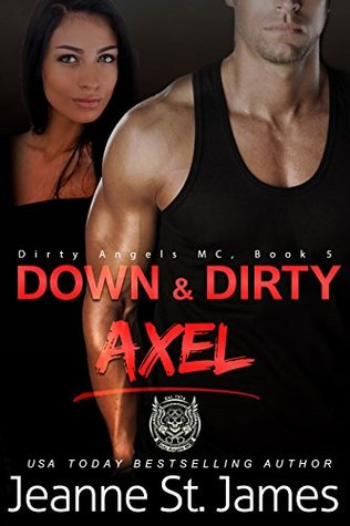 Down & Dirty: Axel (Dirty Angels MC, #5)