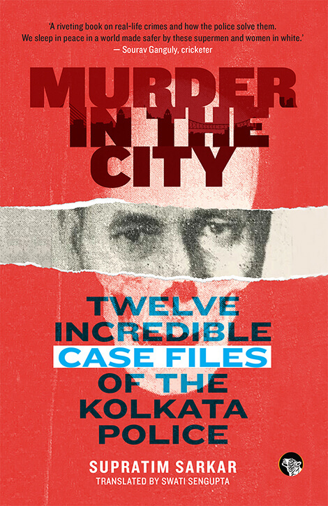 Murder in the City - Twelve Incredible Case Files of the Kolkata Police