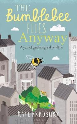 The Bumblebee Flies Anyway: Gardening and Surviving Against the Odds