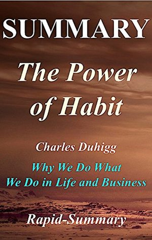 Summary | The Power of Habit: By Charles Duhigg - Why We Do What We Do in Life and Business (The Power of Habit: Why We Do What We Do in Life and Business ... Hardcover, Paperback, Summary Book 1)