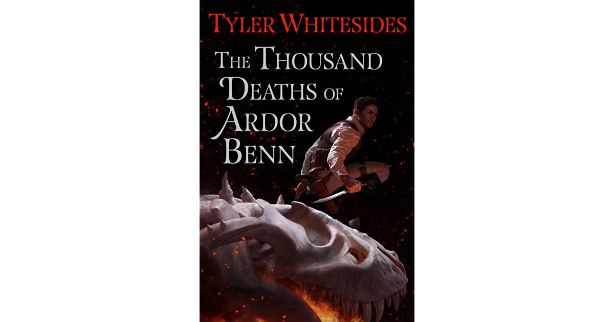 5d7a40ffc The Thousand Deaths of Ardor Benn by Tyler Whitesides