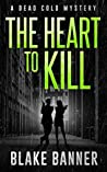 The Heart to Kill (Dead Cold Mystery #7)