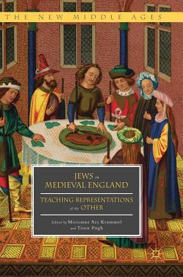Jews in Medieval England Teaching Representations of the Other (The New Middle Ages)