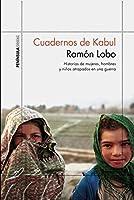 Cuadernos de Kabul: Historias de mujeres, hombres y niños atrapados en una guerra