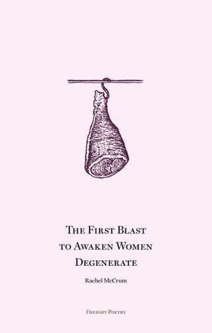 The First Blast to Awaken Women Degenerate by Rachel McCrum