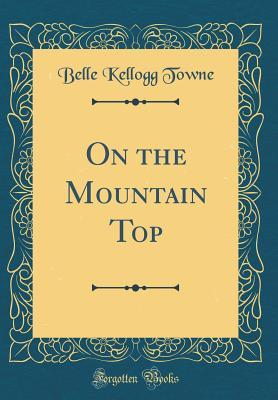 On the Mountain Top  by  Belle Kellogg Towne
