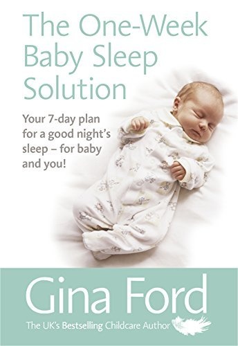The One-Week Baby Sleep Solution Your 7 day plan for a good night's sleep - for baby and you!