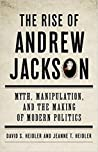 The Rise of Andrew Jackson: Myth, Manipulation, and the Making of Modern Politics audiobook download free