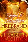 Bound to Seduction (Firebrand, #1)