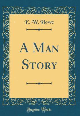 A Man Story (Classic Reprint)