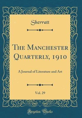The Manchester Quarterly, 1910, Vol. 29: A Journal of Literature and Art  by  Sherratt Sherratt