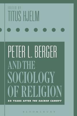 Peter L. Berger and the Sociology of Religion: 50 Years After the Sacred Canopy