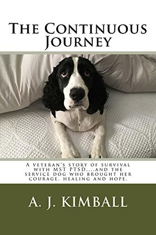 The Continuous Journey: A Veteran's Story of Survival with MST PTSD... And the Service Dog Who Brought Her Courage, Healing and Hope