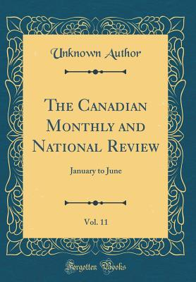 The Canadian Monthly and National Review, Vol. 11: January to June (Classic Reprint)