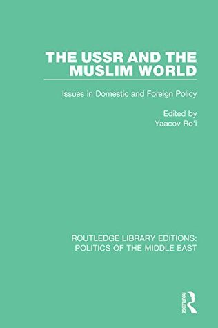 The USSR and the Muslim World: Issues in Domestic and Foreign Policy: Volume 25 (Routledge Library Editions: Politics of the Middle East)