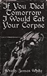 If You Died Tomorrow I Would Eat Your Corpse