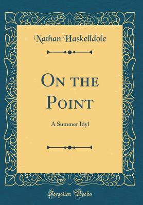 On the Point: A Summer Idyl  by  Nathan Haskelldole