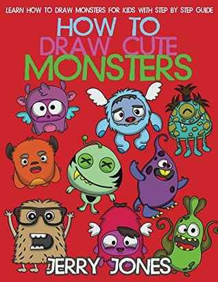 How to Draw Cute Monsters: Learn How to Draw Monsters for Kids with Step by Step Guide (How to Draw Book for Kids 1)