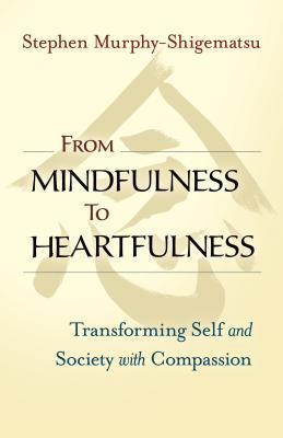 From Mindfulness to Heartfulness Transforming Self and Society with Compassion