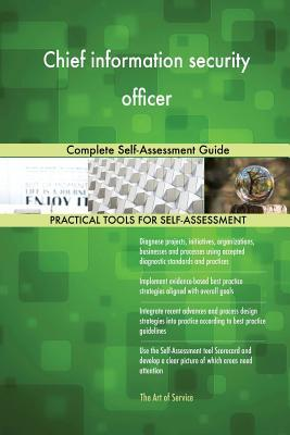 Chief Information Security Officer: Complete Self-Assessment Guide Gerardus Blokdyk