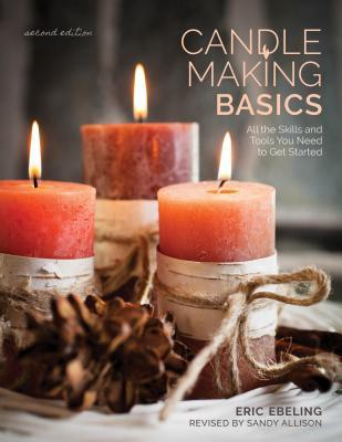 Candle Making Basics All the Skills and Tools You Need to Get Started (How To Basics), 2nd Edition