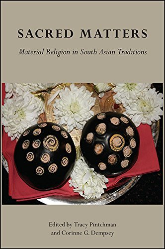 Sacred Matters Material Religion in South Asian Traditions