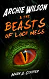 Archie Wilson & The Beasts of Loch Ness by Mark A. Cooper