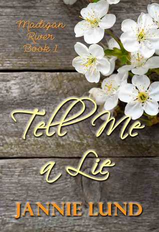 Tell Me a Lie (Madigan River Book 1)