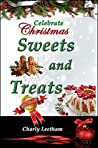 Celebrate Christmas - Sweets and Treats (The Celebrate Christmas Collection Book 2)