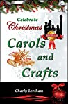 Celebrate Christmas - Carols and Crafts (The Celebrate Christmas Collection Book 3)