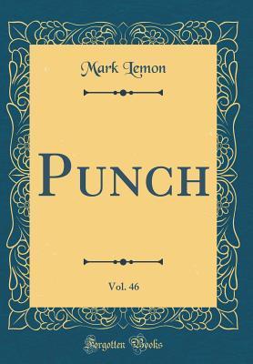 Punch, Vol. 46  by  Mark Lemon