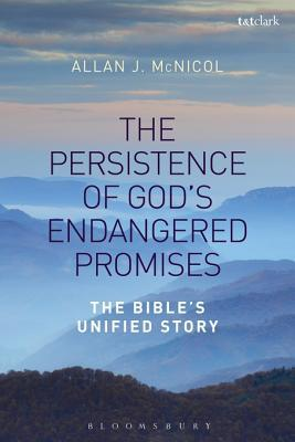 The Persistence of Gods Endangered Promises: The Bibles Unified Story Allan J McNicol