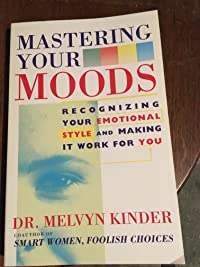 Mastering Your Moods: Recognizing Your Emotional Style and Making It Work for You