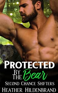 Protected By The Bear (Second Chance Shifters, Book 1)
