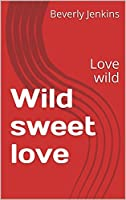 Wild sweet love: Love wild