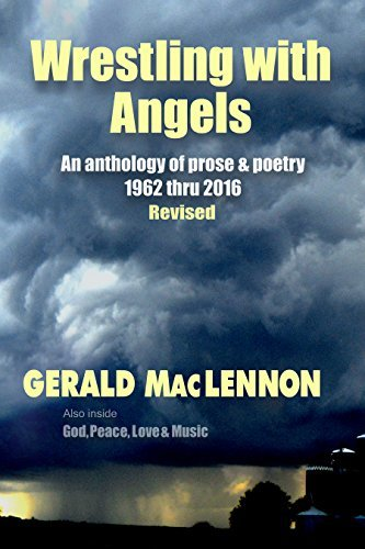 Wrestling with Angels: An Anthology of Prose & Poetry 1962-2016 Revised