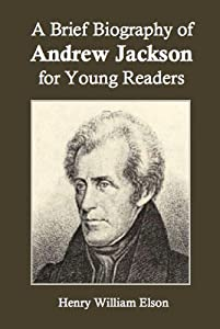 A Brief Biography of Andrew Jackson for Young Readers